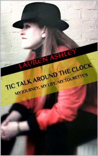 Tic Talk Around the Clock: My Journey, My LIfe, My Tourette's (English Edition)