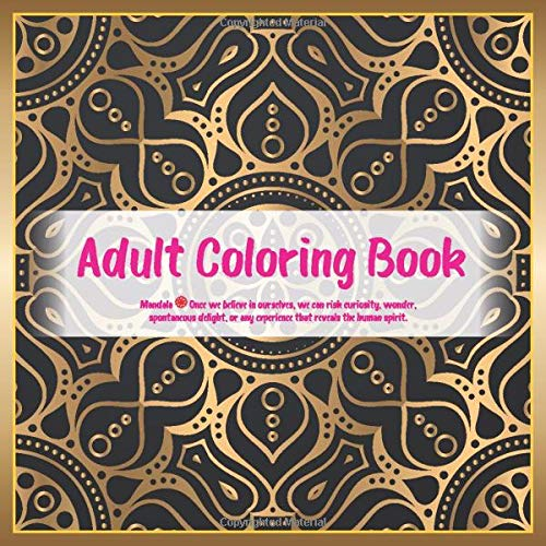 Adult Coloring Book Mandala - Once we believe in ourselves, we can risk curiosity, wonder, spontaneous delight, or any experience that reveals the human spirit.